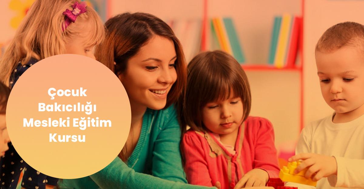 Çocuk Bakıcılığı Mesleki Eğitim Kursu