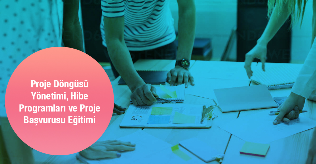 Proje Döngüsü Yönetimi, Hibe Programları ve Proje Başvurusu Eğitimi